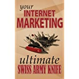 Your Internet Marketing Ultimate Swiss Army Knife (The Practical Marketing series) ~ Samuel Ze-Anni