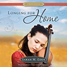 Longing for Home | Livre audio Auteur(s) : Sarah M. Eden Narrateur(s) : Cassandra Campbell