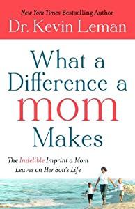 What a Difference a Mom Makes: The Indelible Imprint a Mom Leaves on Her Son's Life from Revell