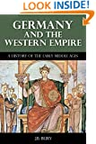 Germany and the Western Empire - A History of the Early Middle Ages (Illustrated)