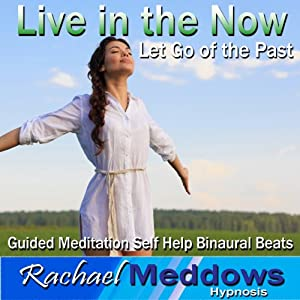 Let Go of the Past Hypnosis: Live in the Moment, Guided Meditation, Self-Help Subliminal, Binaural Beats | [Rachael Meddows]