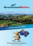 Neuseelandfieber: Reisen wie ein Kiwi. Ein Neuseeland Buch.
