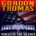 Voices in the Silence Audiobook by Gordon Thomas Narrated by Gary Dikeos