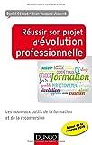 Réussir son projet d'évolution professionnelle - Les nouveaux outils de la formation: Les nouveaux outils de la formation et de la reconversion...