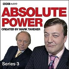 Absolute Power: Series 3 (       UNABRIDGED) by Mark Tavener Narrated by Stephen Fry, John Bird