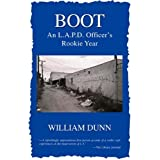 Boot: An L.A.P.D. Officer's Rookie Year ~ William C. Dunn