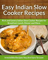 Indian Slow Cooker Recipes: Rich and Savory Indian Slow Cooker Recipes for Breakfast, Lunch, Dinner and More. (English Edition)