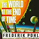 The World at the End of Time Audiobook by Frederik Pohl Narrated by William Dufris