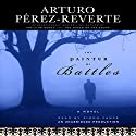 The Painter of Battles: A Novel Audiobook by Arturo Perez-Reverte Narrated by Simon Vance