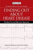 The Medical Library Association Guide to Finding Out About Heart Disease: Best Print and Electronic Resources (Medical Library Association Guides)
