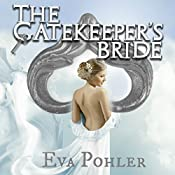 The Gatekeeper's Bride: A Prequel to The Gatekeeper's Saga, Volume 0 | Eva Pohler
