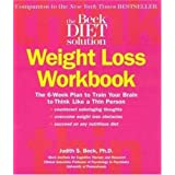 Beck Diet Solution Weight Loss Workbook: The 6-week Plan to Train Your Brain to Think Like a Thin Person ~ Judith S. Beck