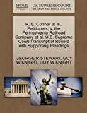 R. E. Conner et al., Petitioners, v. the Pennsylvania Railroad Company et al. U.S. Supreme Court Transcript of Record with Supporting Pleadings (127037348X) by STEWART, GEORGE R