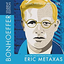 Bonhoeffer, Student Edition: Pastor, Martyr, Prophet, Spy (       UNABRIDGED) by Eric Metaxas Narrated by Stu Gray