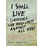 img - for [ I Shall Live: Surviving the Holocaust Against All Odds ] I SHALL LIVE: SURVIVING THE HOLOCAUST AGAINST ALL ODDS by Orenstein, Henry ( Author ) ON Oct - 01 - 2010 Paperback book / textbook / text book