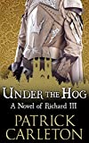 Under the Hog: A Novel of Richard III