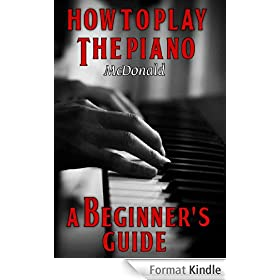 How to Play the Piano - A Beginner's Guide (English Edition)