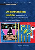Understanding Justice: An introduction to Ideas, Perspectives and Controversies in Modern Penal Therory (Crime & Justice)