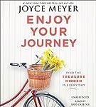 Enjoy Your Journey: Find the Treasure Hidden in Every Day   Joyce Meyer