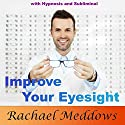 Improve Your Eyesight with Hypnosis and Subliminal  by Rachael Meddows Narrated by Rachael Meddows