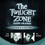 The Four of Us Are Dying: The Twilight Zone Radio Dramas | Rod Serling,George Clayton Johnson