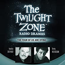 The Four of Us Are Dying: The Twilight Zone Radio Dramas Radio/TV Program by Rod Serling, George Clayton Johnson Narrated by Eric Bogosian
