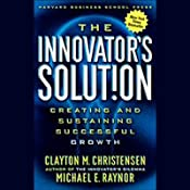 The Innovator's Solution: Creating and Sustaining Successful Growth | [Clayton M. Christensen, Michael E. Raynor]