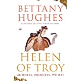 Helen Of Troy: Goddess, Princess, Whoreby Bettany Hughes