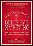 img - for The Little Book of Bull's Eye Investing: Finding Value, Generating Absolute Returns, and Controlling Risk in Turbulent Markets book / textbook / text book