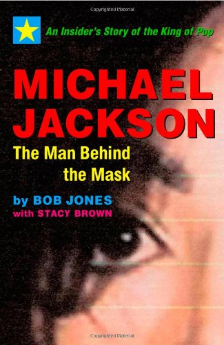 Michael Jackson: The Man behind the Mask: Bob Jones, Stacy Brown: 9781590790724: Amazon.com: Books
