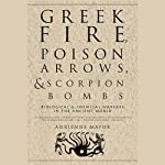 Greek Fire, Poison Arrows, & Scorpion Bombs | Adrienne Mayor