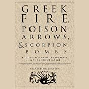Greek Fire, Poison Arrows, & Scorpion Bombs | [Adrienne Mayor]