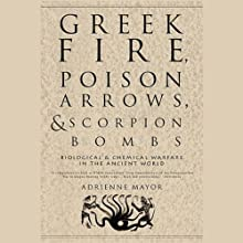 Greek Fire, Poison Arrows, & Scorpion Bombs (       UNABRIDGED) by Adrienne Mayor Narrated by Suzanne Toren