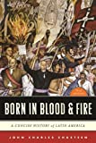 img - for Born in Blood & Fire: A Concise History of Latin America (Third Edition) book / textbook / text book