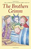 Jacob Grimm The Complete Illustrated Fairy Tales of The Brothers Grimm
