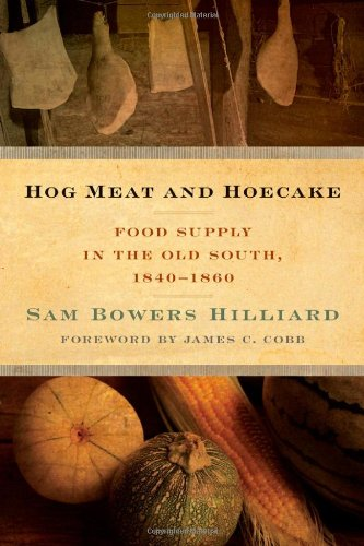 Hog Meat And Hoecake: Food Supply In The Old South, 1840-1860 (Southern Foodways Alliance Studies In Culture, People, And Place)