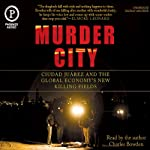 Murder City: Ciudad Juarez and The Global Economy's New Killing Fields | Charles Bowden