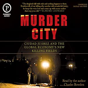 Murder City: Ciudad Juarez and The Global Economy's New Killing Fields | [Charles Bowden]