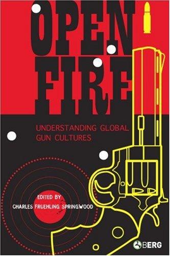 Open Fire: Understanding Global Gun Cultures