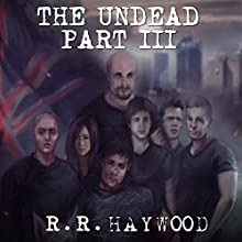 The Undead: Part 3 (       UNABRIDGED) by R R Haywood Narrated by Dan Morgan