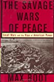 The Savage Wars Of Peace: Small Wars And The Rise Of American Power (0465007201) by Max Boot