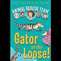 Animal Rescue Team: Gator on the Loose!: Book 1 (       UNABRIDGED) by Sue Stauffacher Narrated by Harlie Vaughn