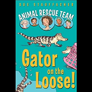Animal Rescue Team: Gator on the Loose!: Book 1 | [Sue Stauffacher]