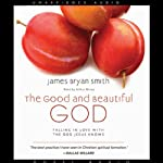 The Good and Beautiful God: Falling in Love With the God Jesus Knows | James Bryan Smith