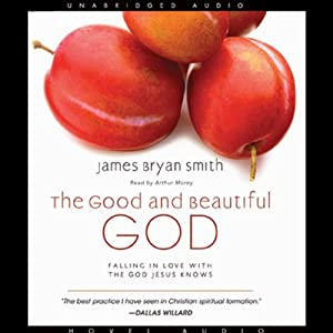 The Good and Beautiful God: Falling in Love With the God Jesus Knows | [James Bryan Smith]