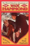 The Weird Detective Adventures of Wade Hammond: Vol. 4 (1935031023) by Chadwick, Paul