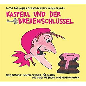 Kasperl und der Brezenschlüssel: 20 Jahre Doctor Döblingers geschmackvolles Kasperltheater. Die Jubiläums-Doppel-CD. Eine bairische Kasperl-Komödi