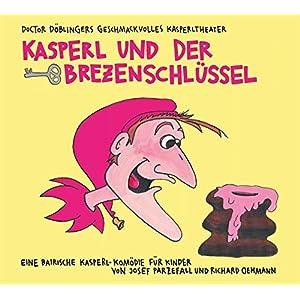 Kasperl und der Brezenschlüssel: 20 Jahre Doctor Döblingers geschmackvolles Kasperltheater. Die Ju