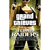 Grand Thieves & Tomb Raiders: How British Video Games Conquered the Worldby Rebecca Levene