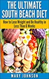 South Beach Diet: The Ultimate South Beach Diet: How to Lose Weight and Be Healthy in Less Than 6 Weeks (FREE REPORT INSIDE!)